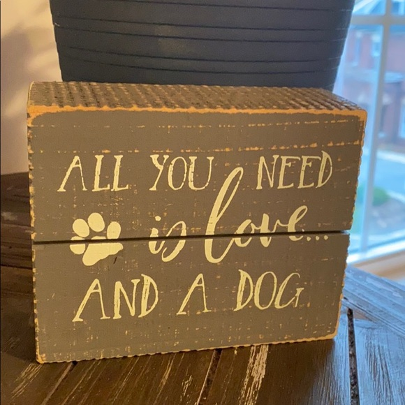 Cute dog sign. All you need is love & a do…
